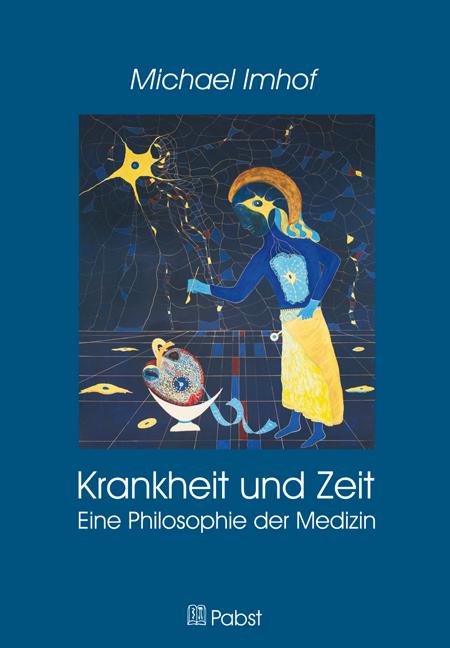 Michael Imhof: Krankheit und Zeit – Eine Philosophie der Medizin